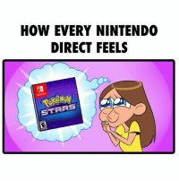 Anime, Dank, and Disney: HOW EVERY NINTENDO  DIRECT FEELS  SWIT  STARS Ever been so frustrated you skipped anger and went straight laughing like a lunatic? 😂 Sent in by FunnyPokemonAmbassador @turtw1g ! Thanks! Credit: @dorkly_official ___________ Want to become an official Funny Pokemon Ambassador too? Then DM us your best and funniest pokemon memes to feature 😀 ___________ pokemon nintendo anime art school oras likeme pokemon20 Disney japan videogames comics pikachu meme draw dankmemes pokemoncards followme pokemontcg dank pokemongo angry pokemonmemes lol cartoon tokyo litten popplio rowlet