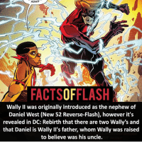 Batman, Facts, and Memes: HOW?  FACTSOFFLASH  Wally Il was originally introduced as the nephew of  Daniel West (New 52 Reverse-Flash), however it's  revealed in DC: Rebirth that there are two Wally's and  that Daniel is Wally II's father, whom Wally was raised  to believe was his uncle ⚡️⚡️ - Iris has 2 brothers, Daniel and Rudy, and 1 sister, Charlotte. Daniel is the father of Wally II (Black Wally) and Rudy is the father of Wally I (White Wally). - (putting old facts in the new layout) - My other IG Accounts @facts_of_heroes @webslingerfacts @yourpoketrivia ⠀⠀⠀⠀⠀⠀⠀⠀⠀⠀⠀⠀⠀⠀⠀⠀⠀⠀⠀⠀⠀⠀⠀⠀⠀⠀⠀⠀⠀⠀⠀⠀⠀⠀ ⠀⠀------------------------ blackflash lindapark batman johnfox maxmercury impulse inertia professorzoom danielwest godspeed savitar flashcw theflash hunterzolomon therogues flashcw justiceleague wallywest eobardthawne grantgustin ezramiller like4like batmanvsuperman bartallen zoom flash barryallen youngjustice jaygarrick