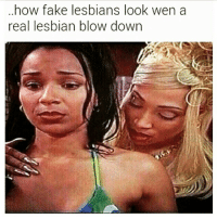 how fake lesbians look wen a  real lesbian blow down @coolada831 😂😂😂😂 lesbianlife fugasy FOH