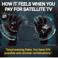 """Memes, Work, and Good: HOW  FEELS WHEN YOU  PAY FOR SATELLITETV  HERD  DAILY  IG @HERO.DAILY  """"Good evening Peter. You have 576  possible web shooter combinations."""" """"With great power comes great responsibility"""", even though half the channels never work 🤣 spiderman SpiderManHomecoming peterparker tomholland mcu marvel memes comicbookmemes"""