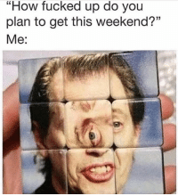 """Goals, Memes, and Wshh: """"How fucked up do you  plan to get this weekend?""""  Me: Weekend Goals...🥃😂💯 WSHH"""