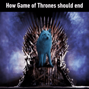 Dank, Game of Thrones, and Game: How Game of Thrones should end The happiest ending