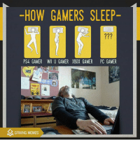 Gamer Meme: -HOW GAMERS SLEEP-  PS4 GAMER WII U GAMER XBOX GAMER PC GAMER  GAMING MEMES