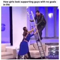 Funny, Girls, and Goals: How girls look supporting guys with no goals  In life Lmaooo