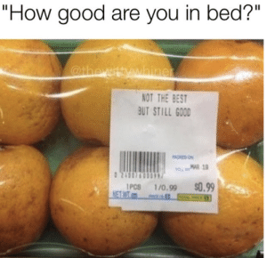 """Best, Good, and How: """"How good are you in bed?""""  NOT THE BEST  UT STILL G0OD  OKED ON  PCS 1/0.99 $0.99"""