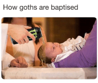 Goths: How goths are baptised