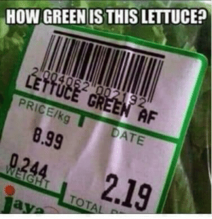 Af, Memes, and Date: HOW GREENIS THIS LETTUCE?  AF  DATE  8.99
