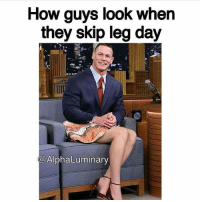 Leg Day, Skipping, and Look: How guys look when  they skip leg day  COAlphaLuminary You've been warned.