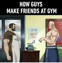Dank, Friends, and Gym: HOW GUYS  MAKE FRIENDS AT GYM  2/9  MEAT  DAY Powerlifter vs bodybuilder.