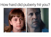 Puberty, How, and Did: How hard did puberty hit you? Anyone else?