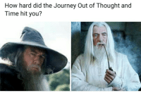 Journey, Lord of the Rings, and Time: How hard did the Journey Out of Thought and  Time hit you?