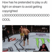 Dude, Love, and Ufc: How has he pretended to play a ufc  fight on stream to avoid getting  copyrighted  OOOL  LINK TO FIGHT IN DESCRIPTION  UFL TV  .346e  HOLLOWAYUFC 2:23 ALD  0:05 ll  LICK LIVECOINS TO SHOW SOME LOVE This dude a real one 😂💯 https://t.co/QEwKavd7E7