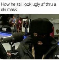 Memes, Ugly AF, and Mask: How he still look ugly af thru a  ski mask  THEE 😂😂😂😭😭😭 via @staks.230