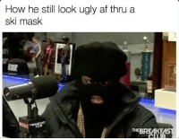 Af, Ugly, and Ugly AF: How he still look ugly af thru a  ski mask  THEBREAKEA 😂😂 how sway