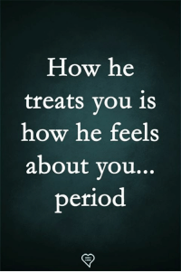 Memes, Period, and 🤖: How he  treats vou 1s  how he feels  about you...  period