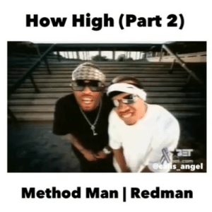 Can I Wu Wu Wu on this Wednesday with a Method Man verse?: How High (Part 2)  @ealis angel  Method Man | Redman Can I Wu Wu Wu on this Wednesday with a Method Man verse?