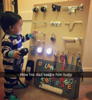 Dad, Dude, and Fucking: How his dad keeps him busy aughtomaton:  banyanyabread:  elionking:  rootbeergoddess:  voidbat:  callmebliss:  rikodeine:  ajax-daughter-of-telamon:  tastefullyoffensive:  (photo via princessmisery)  This is a great idea!  this is really cool. Kids hate the big plastic keys cos they're not interesting, they wanna see the things the grownups use all the time  I kinda want one of these.  DUDE. it's a giant fucking stim board! GENIUS.  This is brilliant   Shit, I might make one of these for myself  ^^   This is extremely devopmentally appropriate and smart