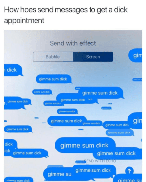 Hoes, Dick, and How: How hoes send messages to get a dick  appointment  Send with effect  Bubble  Screen  gim  dick  gimme sum dick  gimme sum dick  gimme sum dick  gimme sum dick  gimme sum dick  gimme sum diun  gimme sum dick  gimme sum dick  gi  gimme sum dick  gimme sum dick  gimme sum dick  gimme sum dick  dick  gimme sum dick  ick  gimme sum dick  gimme sum dick  END WITHECHO  gimme sum dick  gimme su  nimme sum dick  aimme s