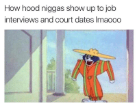 Tag Someone, Hood, and How: How hood niggas show up to job  interviews and court dates Imaooo Tag someone who does this 😂👇 https://t.co/1zwtgrCB7d