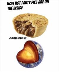 Memes, Party, and Aussie: HOW HOT PARTY PIES ARE ON  THE INSIDE  AUSSIE MEMES M8 🔥