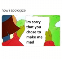 Humans of Tumblr, Mad, and How: how i apologize  im sorryy  that you  chose to  make me  mad