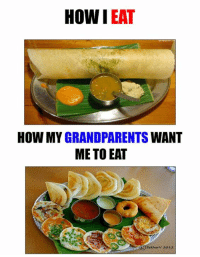 Memes, 🤖, and How: How I  EAT  HOW MY  GRANDPARENTS  WANT  METO EAT  C Sekharv 2012.