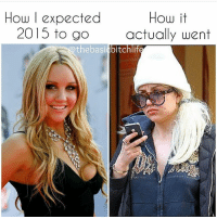 Bye,  This Year, and Its 2015: How I expected  How it  2015 to go  actually went  thebasi  itchlif Of course one of our fave accounts @THEBASICBITCHLIFE puts this year into perspective. 😑 Thanks for the memories, 2015! Bye 🙋🏼 YearInReview Accurate AmandaBynesVibes ItsAllUphillFromHere🗻 WhatsTheOppositeOfGoals? IsItTimeToGetDrunkYet? BrosBeingBasic ❤ @thebasicbitchlife ❤️ @thebasicbitchlife