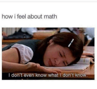 I Dont Even Know: how i feel about math  I don't even know what I don't know