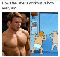 Expectation vs Reality: How I feel after a workout vs how I  really am. Expectation vs Reality