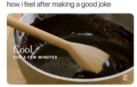 meirl: how i feel after making a good joke  0O  FOR A FEW MINUTES meirl