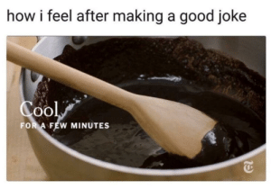 yeet or be yeeted by poppitypopp MORE MEMES: how i feel after making a good joke  oO  FOR A FEW MINUTES yeet or be yeeted by poppitypopp MORE MEMES