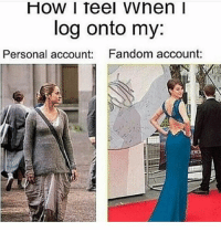 Memes, Doubt, and Been: HoW I feel vvhen I  log onto my:  Personal account: Fandom account:  ERO So guys I've been in doubt whether I should continue this page because I've been looking at it from when I started and I can tel it's not the same no more and hasn't really improved or anything. So please any feedback would be helpful.