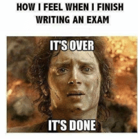 Finally 😝: HOW I FEEL WHEN I FINISH  WRITING AN EXAM  ITS OVER  ITS DONE Finally 😝