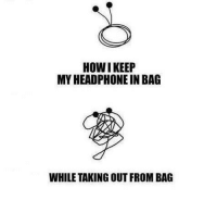 Memes, 🤖, and How: HOW I KEEP  MY HEADPHONE IN BAG  WHILE TAKING OUT FROM BAG