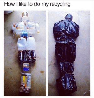 Dank, Memes, and Target: How I like to do my recycling Cops called multiple times. by GeorgeTheChicken MORE MEMES