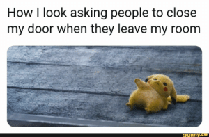 Memes, Pikachu, and Pokemon: How I look asking people to close  my door when they leave my room  ifunny.co How I look asking people to close my door when they leave my room – popular memes on the site iFunny.co #pokemon #animemanga #pikachu #detectivepikachu #pokemon #how #look #asking #people #close #door #leave #room #pic