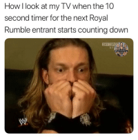 I'm always so nerved up for a surprise entrant lmao ajstyles romanreigns braunstrowman sethrollins bobbylashley baroncorbin randyorton danielbryan drewmcintyre rondarousey samoajoe deanambrose beckylynch alexabliss johncena mandyrose brocklesnar reymysterio andradecienalmas shinsukenakamura finnbalor themiz royalrumble wwe wwememes wwememe wwefunny wrestlingmemes wweraw wwesmackdown: How I look at my TV when the 10  second timer for the next Royal  Rumble entrant starts counting down I'm always so nerved up for a surprise entrant lmao ajstyles romanreigns braunstrowman sethrollins bobbylashley baroncorbin randyorton danielbryan drewmcintyre rondarousey samoajoe deanambrose beckylynch alexabliss johncena mandyrose brocklesnar reymysterio andradecienalmas shinsukenakamura finnbalor themiz royalrumble wwe wwememes wwememe wwefunny wrestlingmemes wweraw wwesmackdown