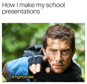 Is there another one ?: How I make my school  presentations  Improvise. Is there another one ?