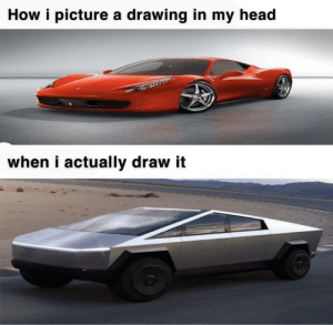 meirl: How i picture a drawing in my head  when i actually draw it meirl