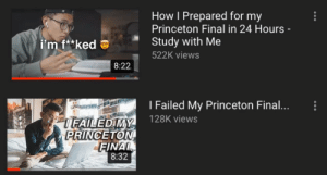 Meirl: How I Prepared for my  Princeton Final in 24 Hours -  Study with Me  i'm f**ked  522K views  8:22  I Failed My Princeton Fina...  128K views  T FAILED MY  PRINCETON  FINAL  8:32 Meirl