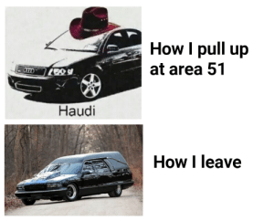 Area 51 arrival: How I pull up  at area 51  Haudi  How I leave Area 51 arrival