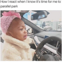 Dank, Time, and 🤖: How I react when I know it's time for me to  parallel park Why me 😩