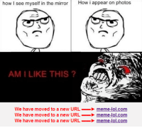 lol meme: how I see myself in the mirror  How i appear on photos  on AM I LIKE THIS  We have moved to a new URL  meme-lol com  We have moved to a new URL  meme-lol com  We have moved to a new URL  meme-lol.com