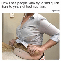 Bad, Meme, and Fitness: How I see people who try to find quick  fixes to years of bad nutrition.  @gymaholic How I see people who try to find  Quick fixes to years of bad nutrition.  More motivation: https://www.gymaholic.co  #fitness #motivation #meme #gymaholic