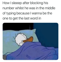 Trueee 😭😭😂😂💀: How I sleeep after blocking his  number whilst he was in the middle  of typing because l wanna be the  one to get the last word in Trueee 😭😭😂😂💀