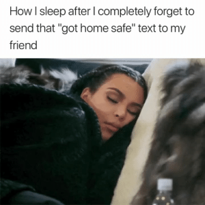 "Home, Text, and Sleep: How I sleep after l completely forget to  send that ""got home safe"" text to my  friend Oops 😅😴"