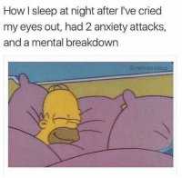 Anxiety, Sleep, and How: How I sleep at night after I've cried  my eyes out, had 2 anxiety attacks,  and a mental breakdown  @memez4dayz