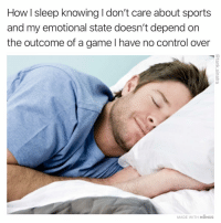 Football, Funny, and Sports: How I sleep knowing I don't care about sports  and my emotional state doesn't depend on  the outcome of a game l have no control over  MADE WITH MOMUS Good morning football fans!