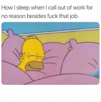 Memes, Work, and Fuck: How I sleep when l call out of work for  no reason besides fuck that jokb Me As Fuck Wednesday...In Case Y'all Didn't Notice. 😴😂😂😂😂💯 pettypost pettyastheycome straightclownin hegotjokes jokesfordays itsjustjokespeople itsfunnytome funnyisfunny randomhumor