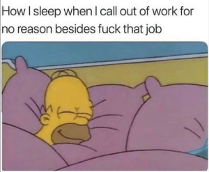 😴sleep vibes: How I sleep when l call out of work for  no reason besides fuck that job 😴sleep vibes